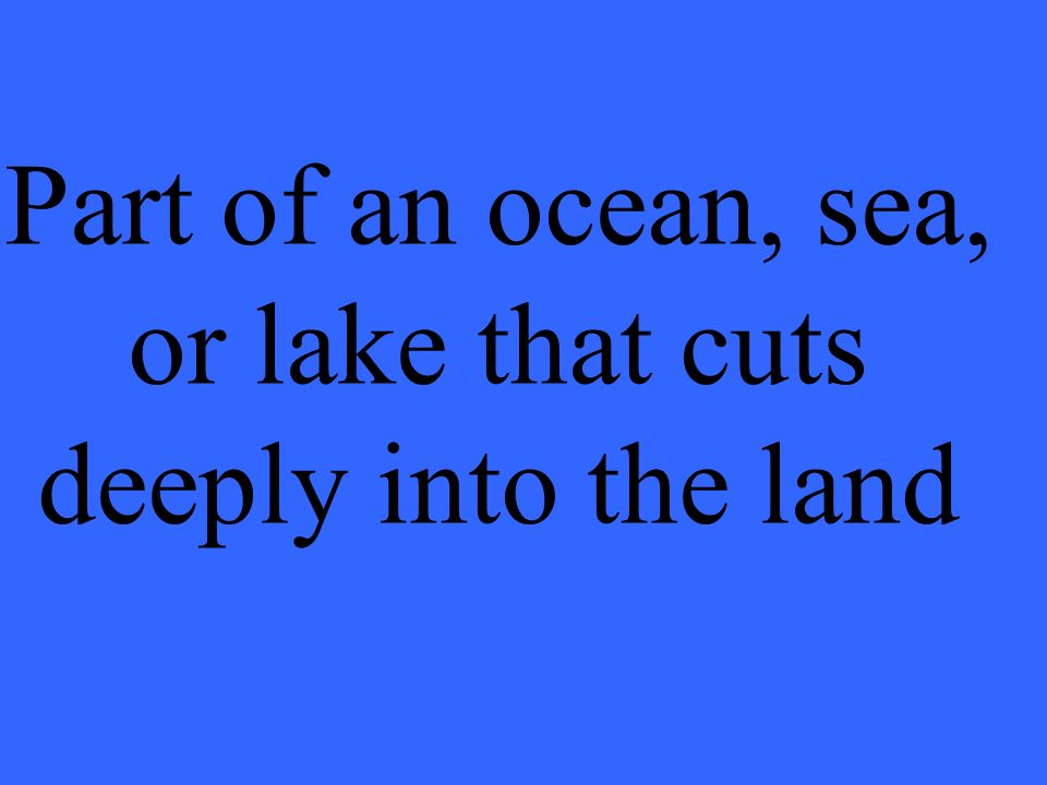 Part of an ocean, sea, or lake that cuts deeply into the land