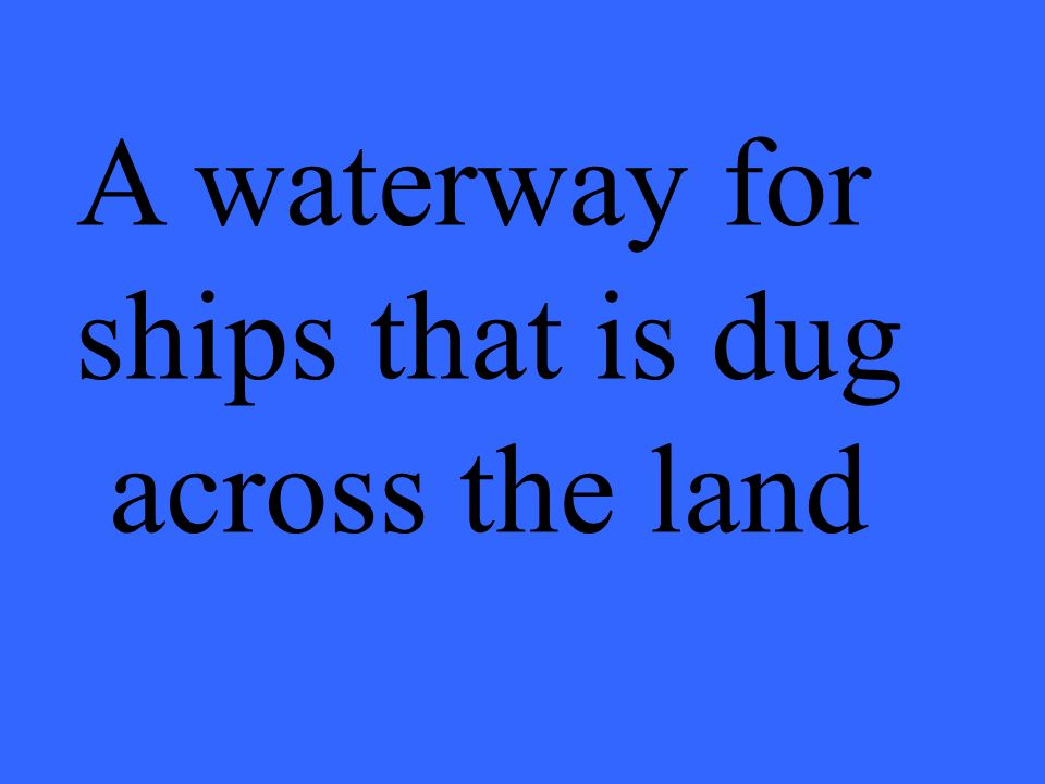 A waterway for ships that is dug across the land