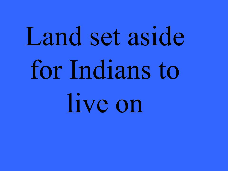 Land set aside for Indians to live on