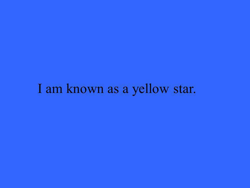 I am known as a yellow star.