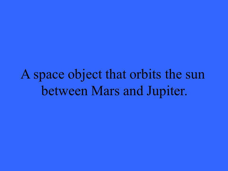 A space object that orbits the sun between Mars and Jupiter.