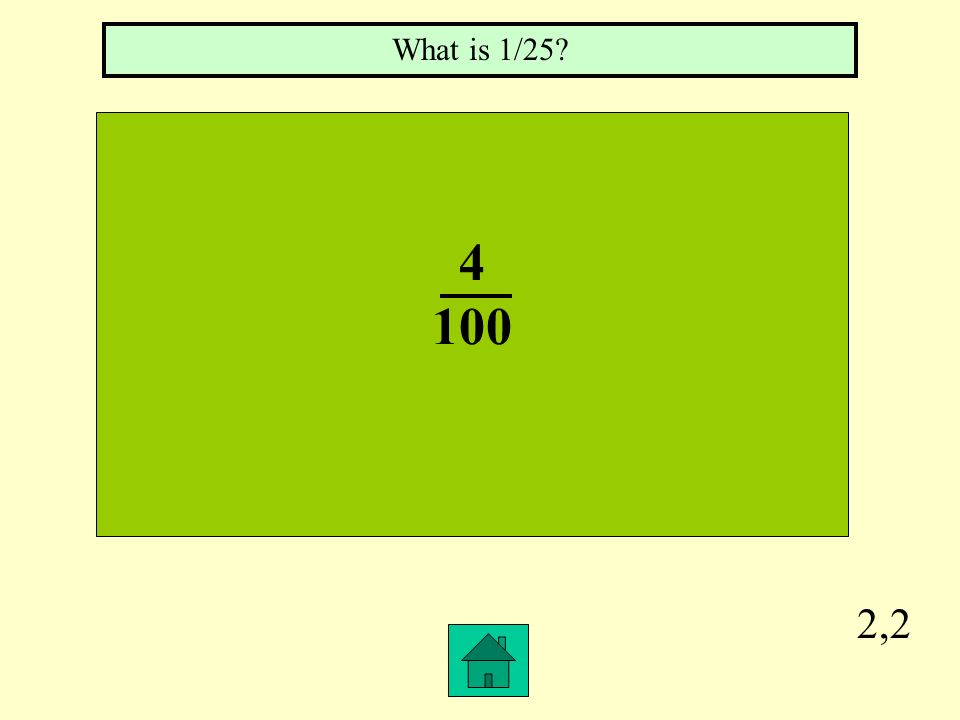 2,1 210 5 x What is 25? =