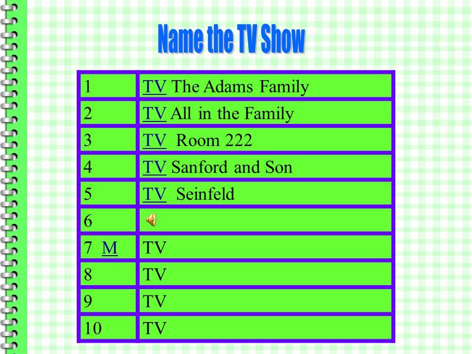 1 TV The Adams Family 2TVTV All in the Family 3TVTV Room 222 4TVTV Sanford and Son 5 6TV 7 MMTV 8 9 10TV