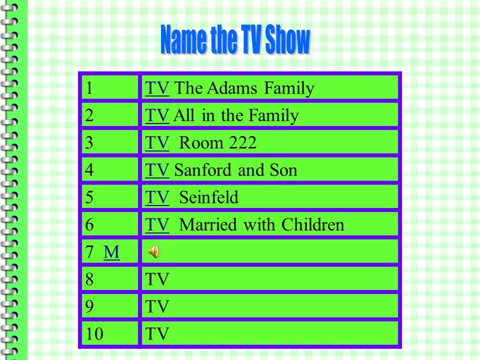 1 TV The Adams Family 2TVTV All in the Family 3TVTV Room 222 4TVTV Sanford and Son 5TVTV Seinfeld 6 7 MMTV 8 9 10TV