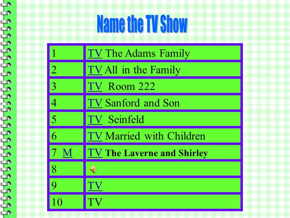 1 TV The Adams Family 2TVTV All in the Family 3TVTV Room 222 4TVTV Sanford and Son 5TVTV Seinfeld 6TVTV Married with Children 7 MM 8TV 9 10TV