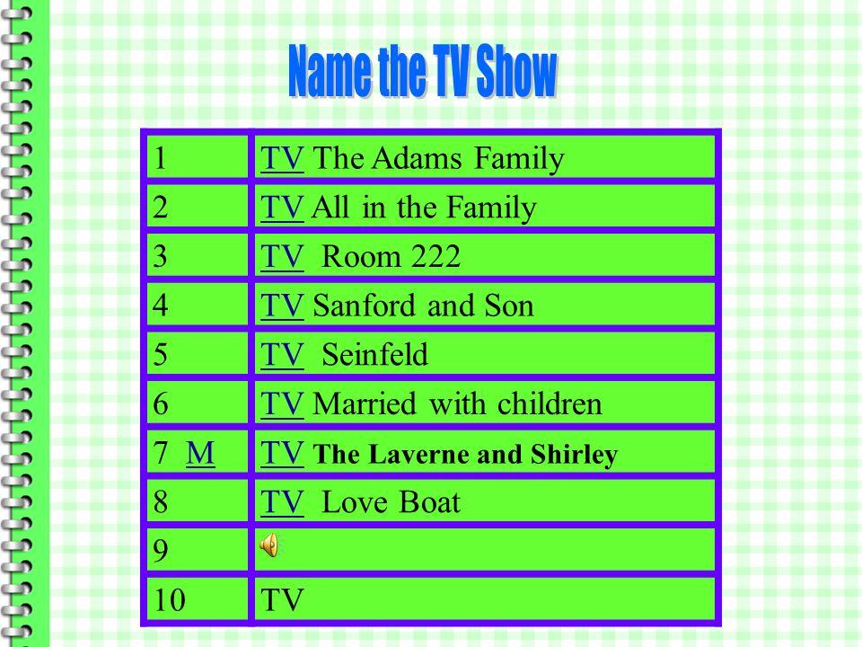 1 TV The Adams Family 2TVTV All in the Family 3TVTV Room 222 4TVTV Sanford and Son 5TVTV Seinfeld 6TVTV Married with Children 7 MMTVTV The Laverne and