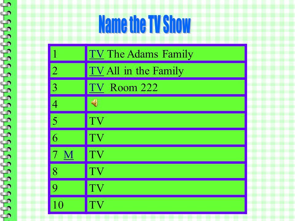 1 TV The Adams Family 2TVTV All in the Family 3TVTV Room 222 4 5TV 6 7 MMTV 8 9 10TV