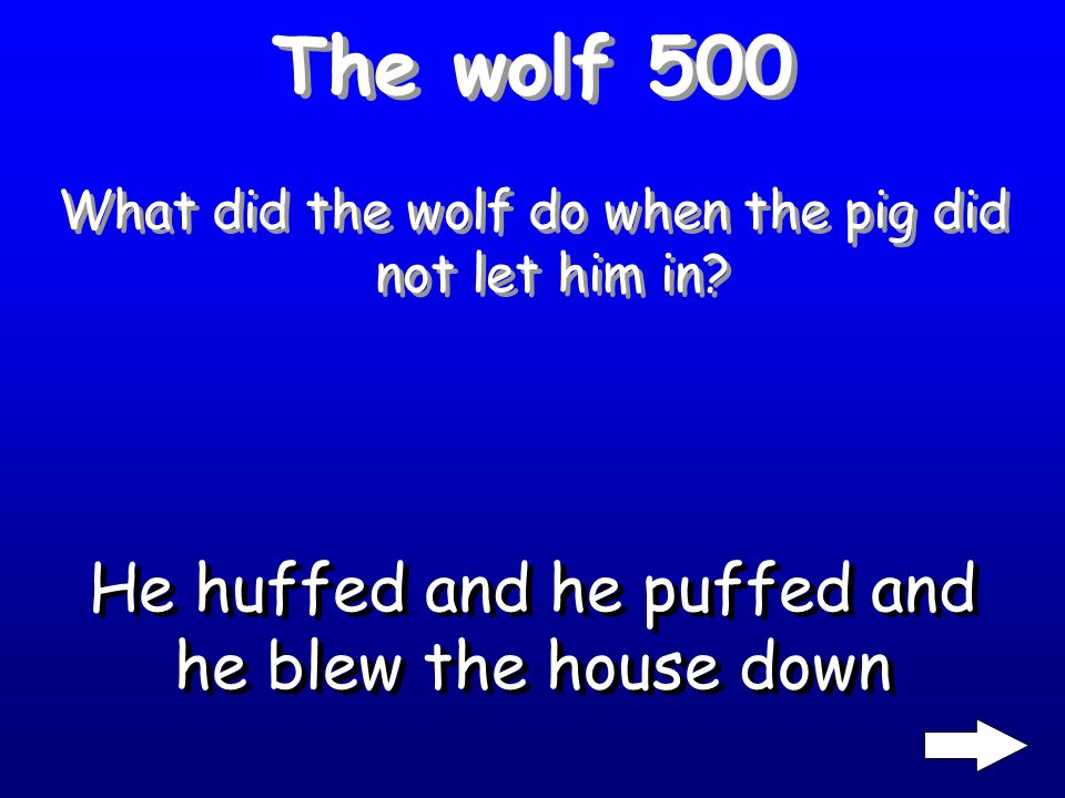 The wolf 400 What did the pig say to the wolf? Not by the hair on my chinny chin chin