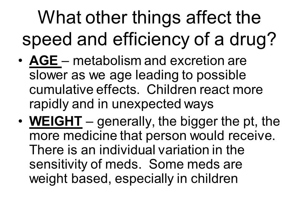 What other things affect the speed and efficiency of a drug.