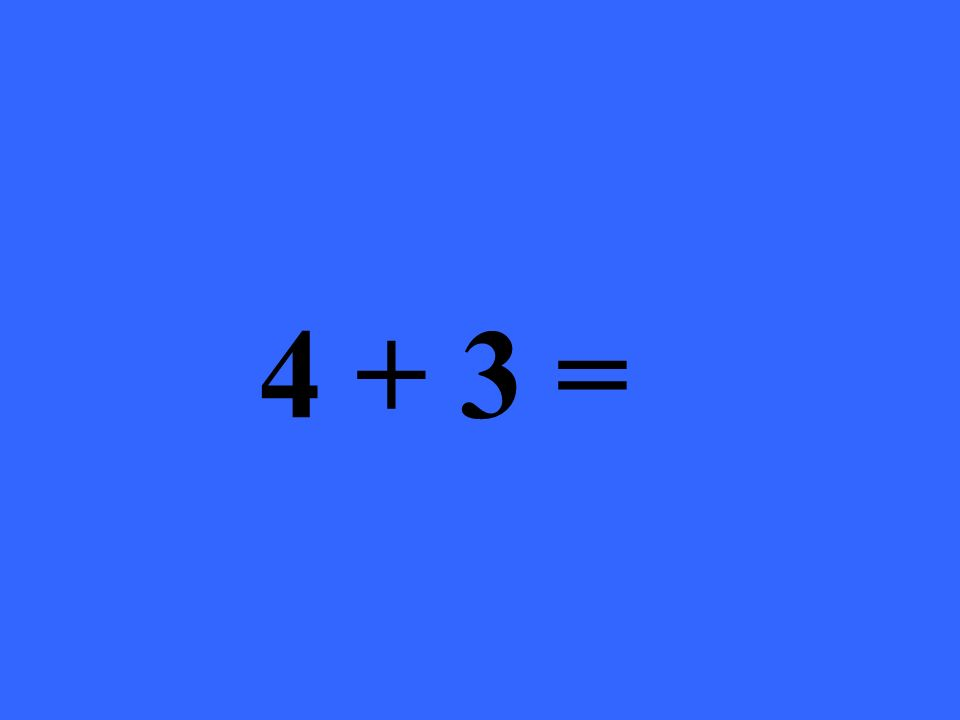 4 + 3 =