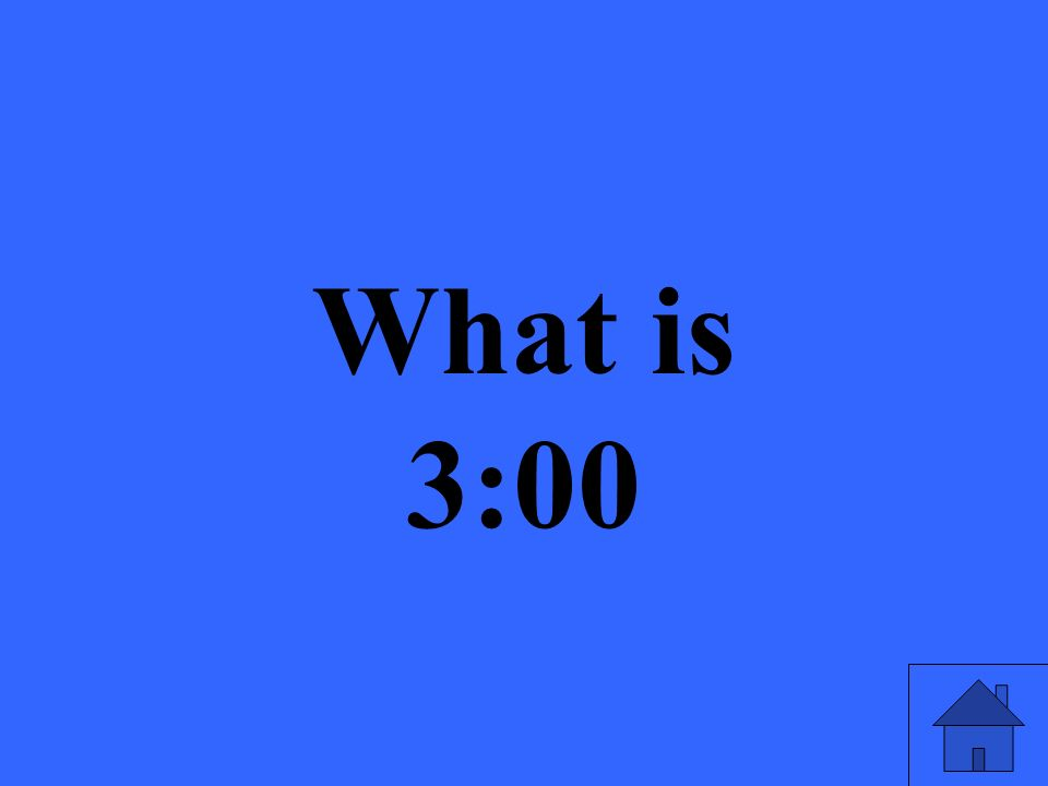 What is 3:00