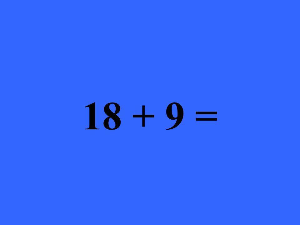 18 + 9 =