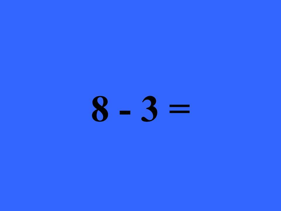 8 - 3 =
