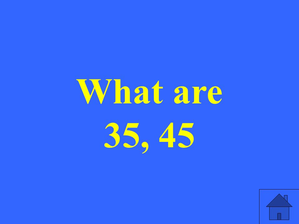 What are 35, 45