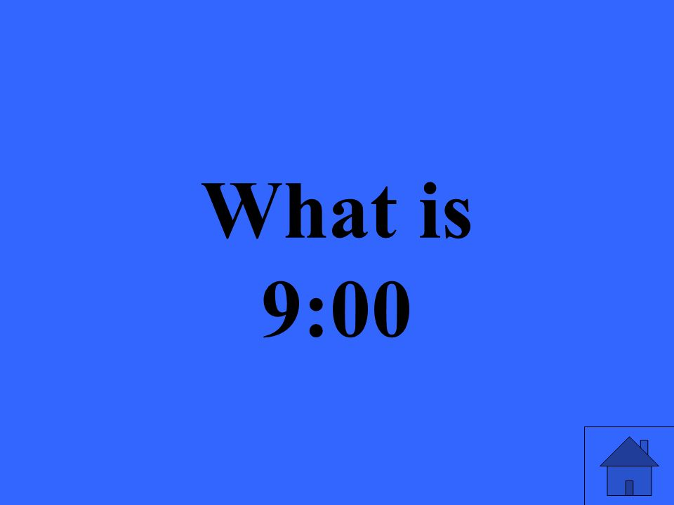 What is 9:00