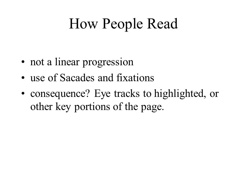 How People Read not a linear progression use of Sacades and fixations consequence.