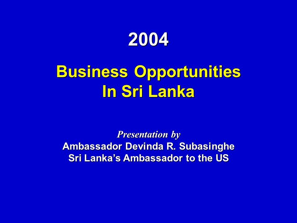 2004 Business Opportunities In Sri Lanka Presentation by Ambassador Devinda R.
