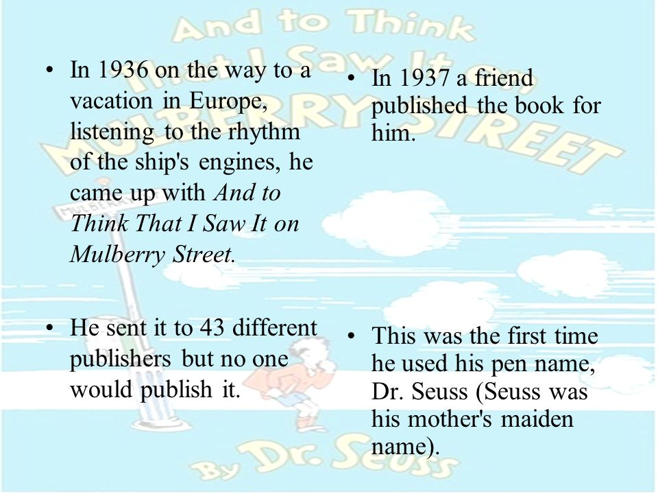 In 1936 on the way to a vacation in Europe, listening to the rhythm of the ship's engines, he came up with And to Think That I Saw It on Mulberry Stre
