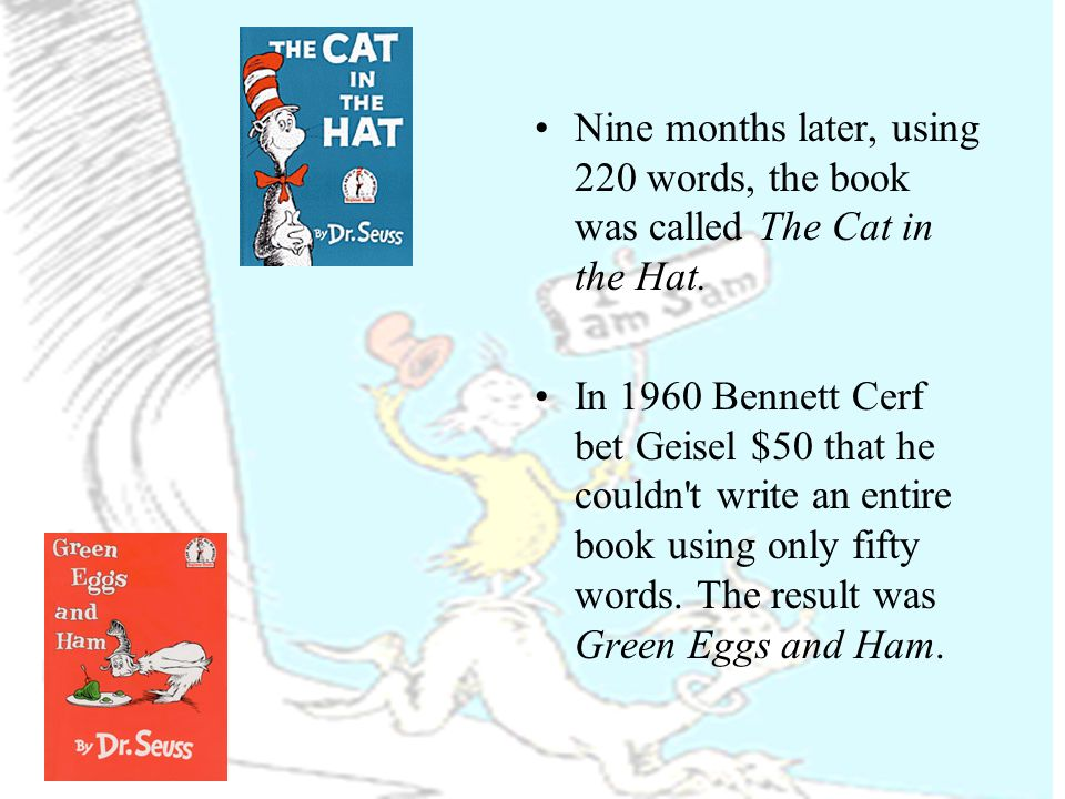 Nine months later, using 220 words, the book was called The Cat in the Hat.