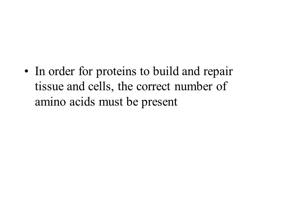 In order for proteins to build and repair tissue and cells, the correct number of amino acids must be present