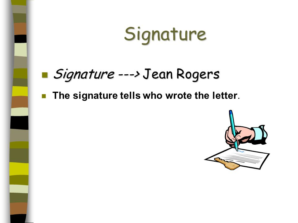 Signature n Signature ---> Jean Rogers The signature tells who wrote the letter.