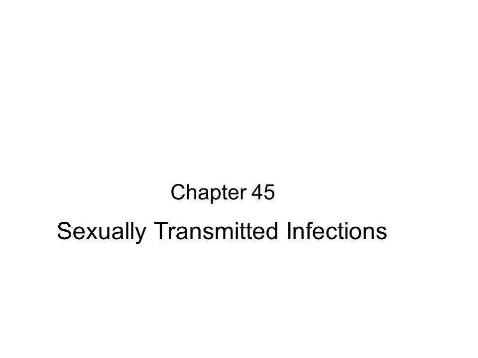 Chapter 45 Sexually Transmitted Infections