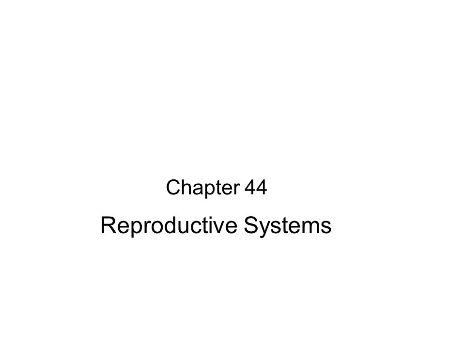 Chapter 44 Reproductive Systems