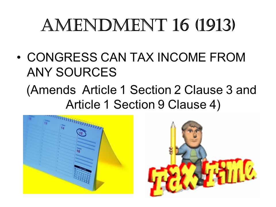 CONGRESS CAN TAX INCOME FROM ANY SOURCES (Amends Article 1 Section 2 Clause 3 and Article 1 Section 9 Clause 4) AMENDMENT 16 (1913)