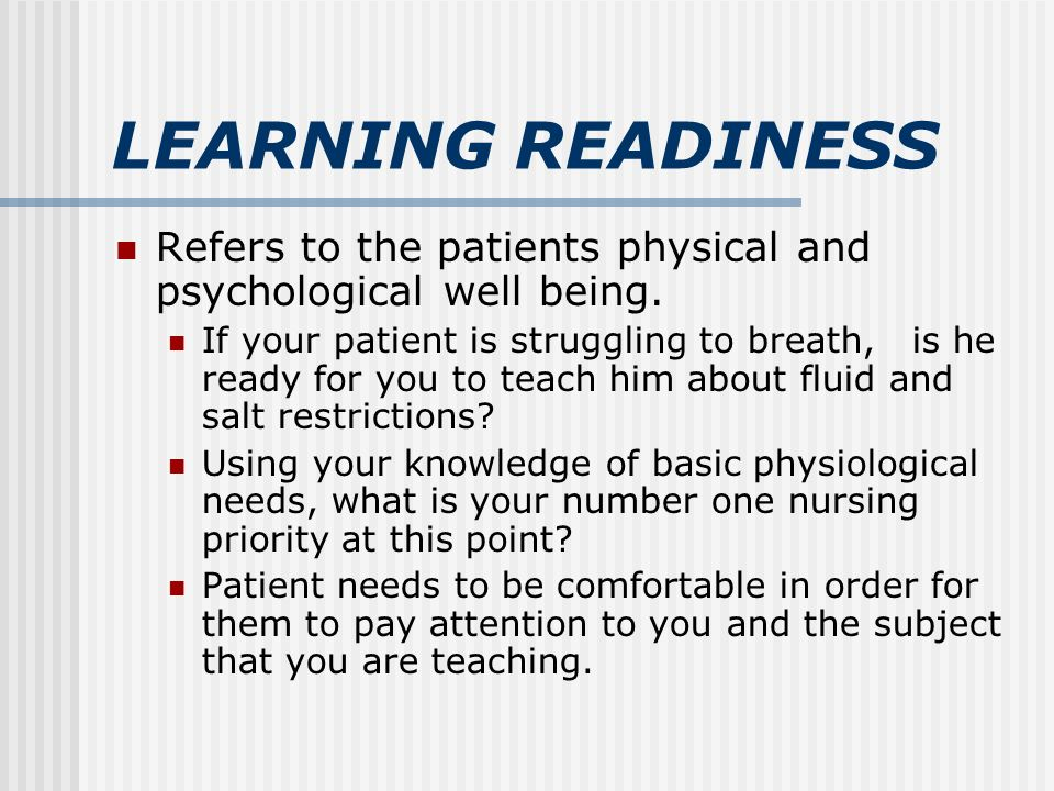 LEARNING READINESS Refers to the patients physical and psychological well being.