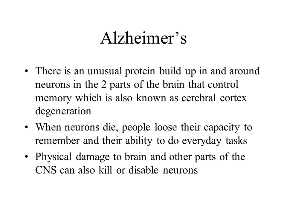 Alzheimers There is an unusual protein build up in and around neurons in the 2 parts of the brain that control memory which is also known as cerebral