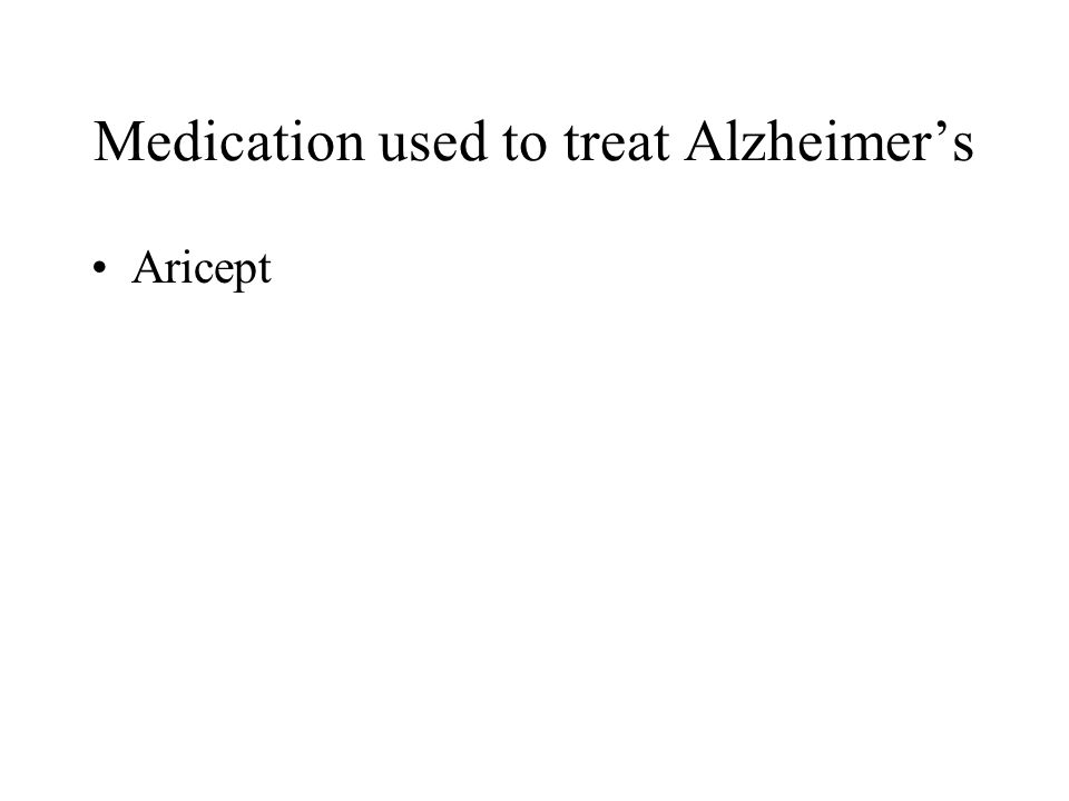 Medication used to treat Alzheimers Aricept
