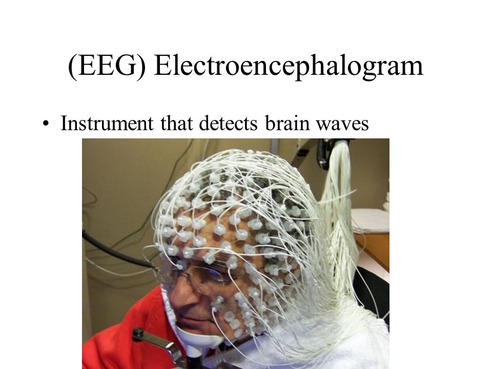 (EEG) Electroencephalogram Instrument that detects brain waves
