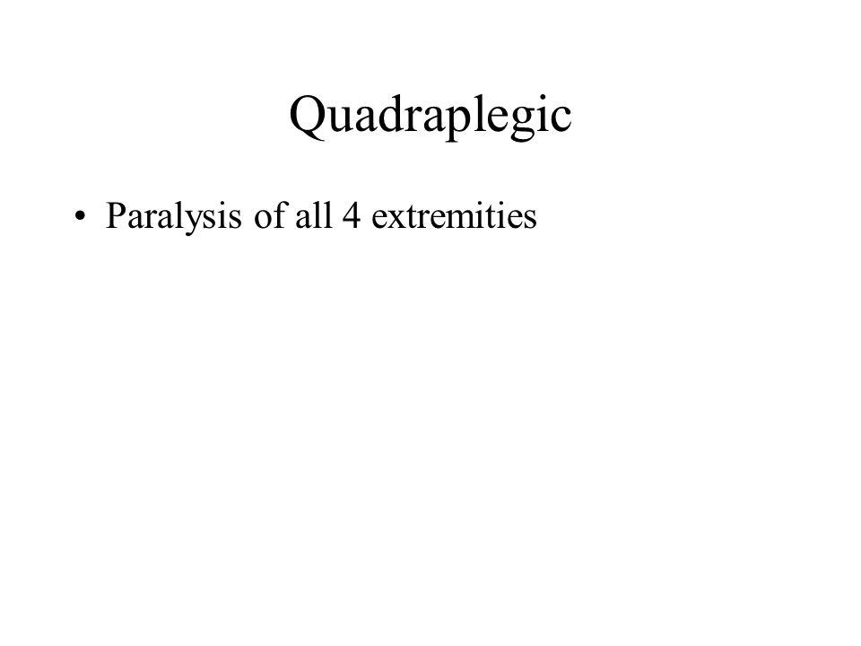 Quadraplegic Paralysis of all 4 extremities