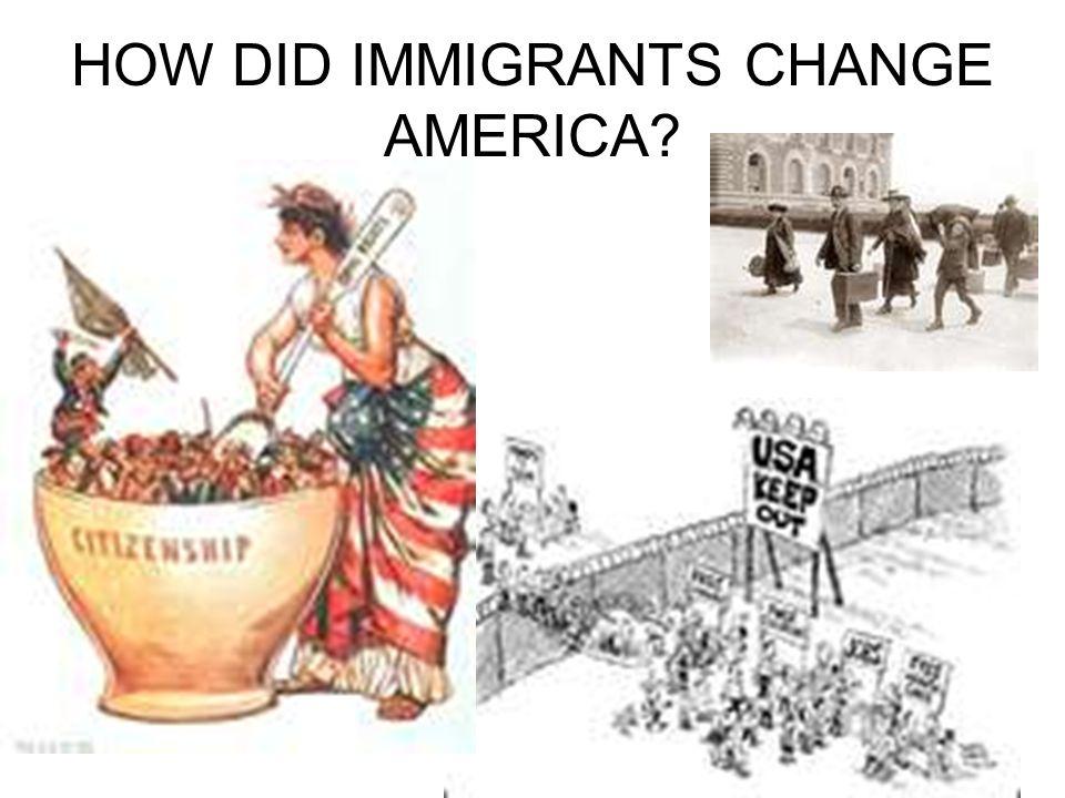 HOW DID IMMIGRANTS CHANGE AMERICA