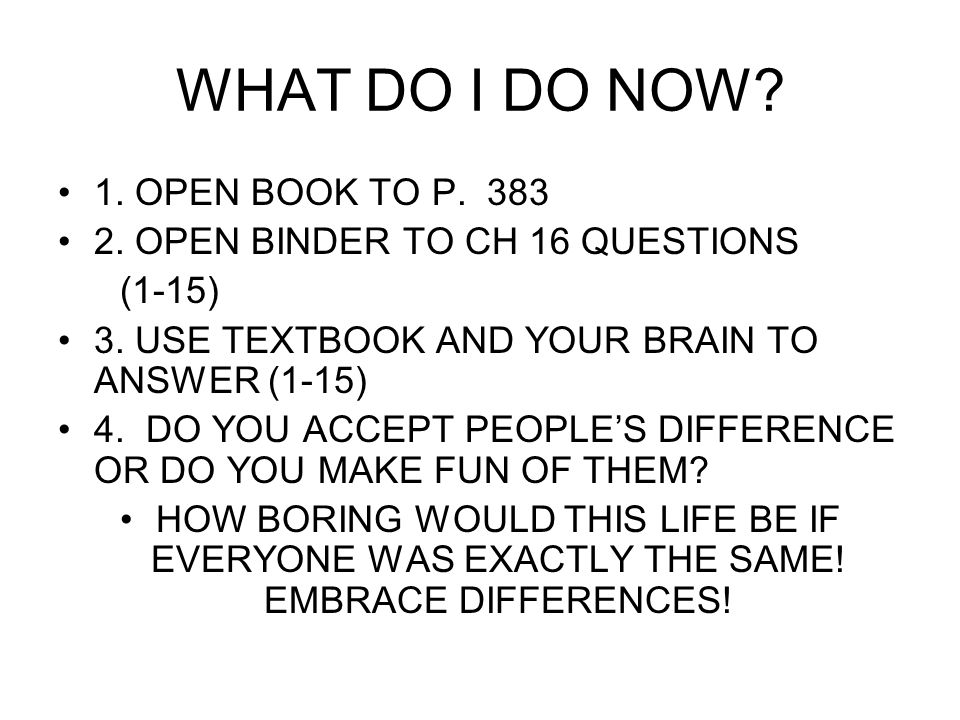WHAT DO I DO NOW. 1. OPEN BOOK TO P. 383 2. OPEN BINDER TO CH 16 QUESTIONS (1-15) 3.