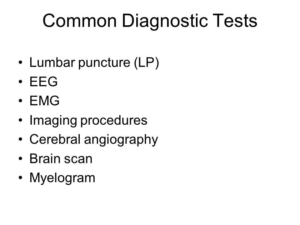 Common Diagnostic Tests Lumbar puncture (LP) EEG EMG Imaging procedures Cerebral angiography Brain scan Myelogram