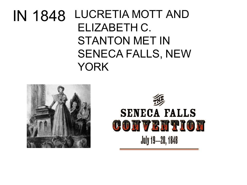 IN 1848 LUCRETIA MOTT AND ELIZABETH C. STANTON MET IN SENECA FALLS, NEW YORK