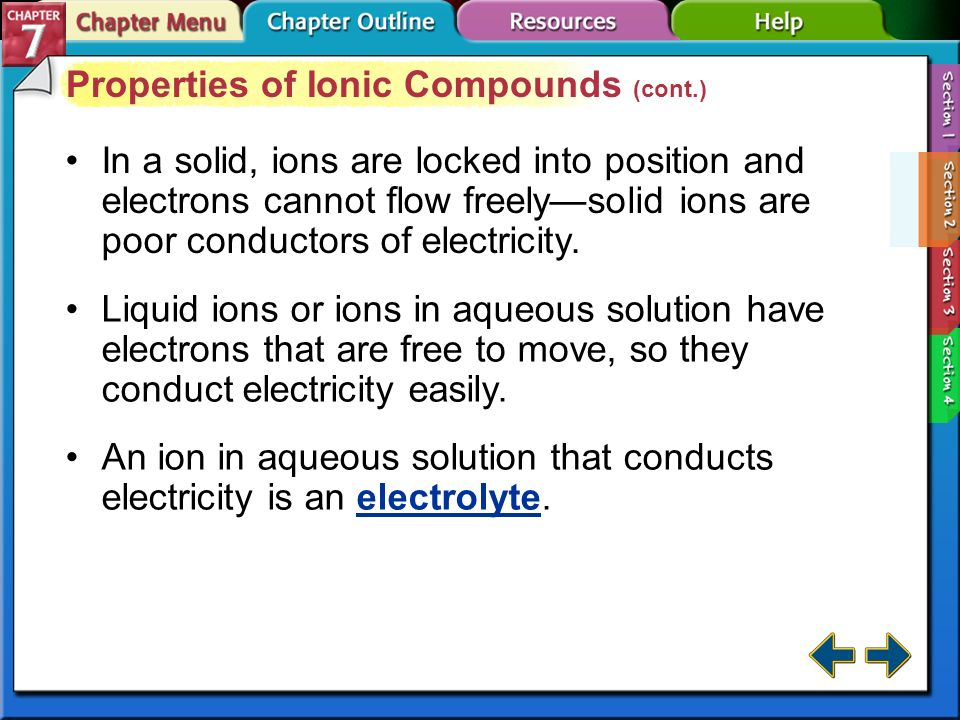 Section 7-2 Properties of Ionic Compounds (cont.) Melting point, boiling point, and hardness depend on the strength of the attraction.
