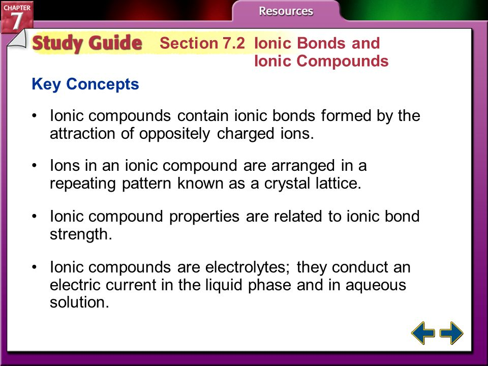 Study Guide 1 Section 7.1 Ion Formation Key Concepts A chemical bond is the force that holds two atoms together. Some atoms form ions to gain stabilit