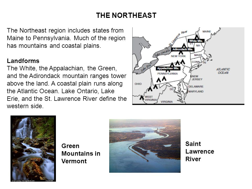 THE NORTHEAST The Northeast region includes states from Maine to Pennsylvania. Much of the region has mountains and coastal plains. Landforms The Whit