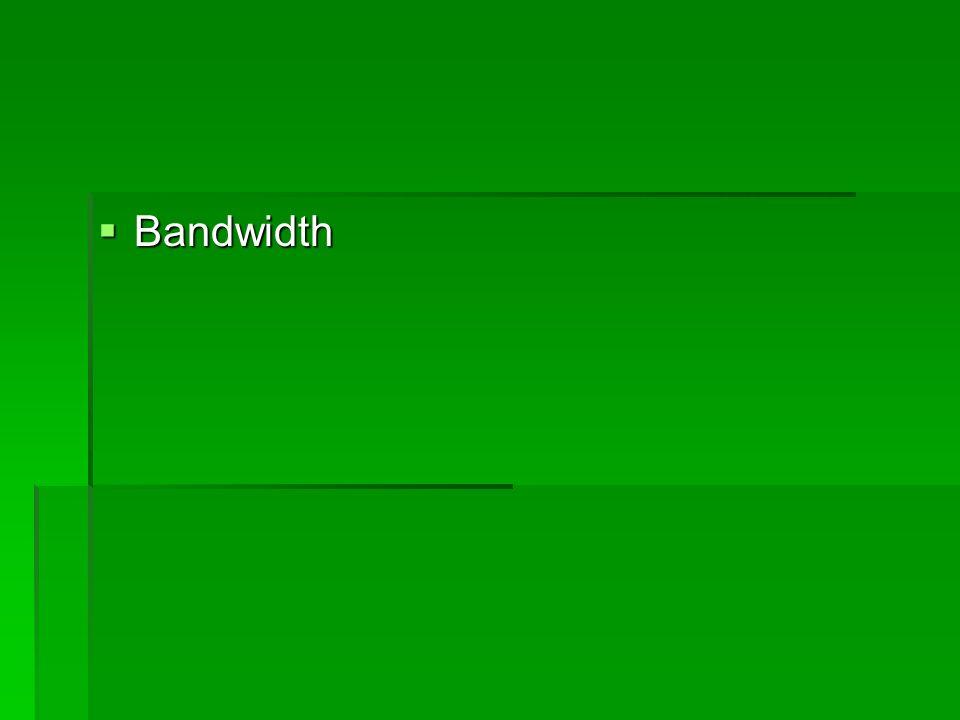 Bandwidth Bandwidth