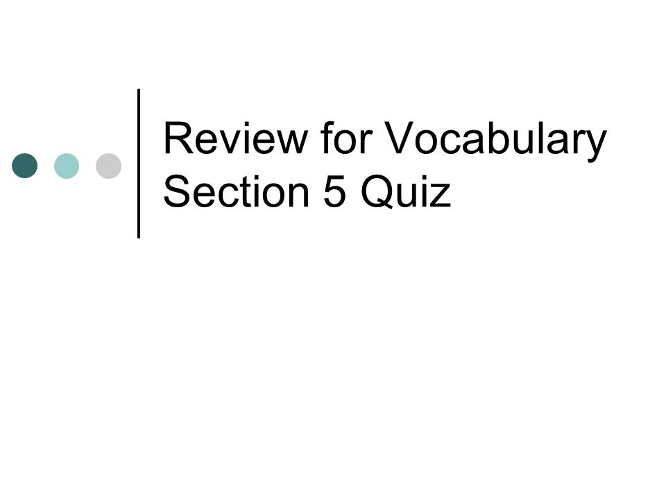 Review for Vocabulary Section 5 Quiz