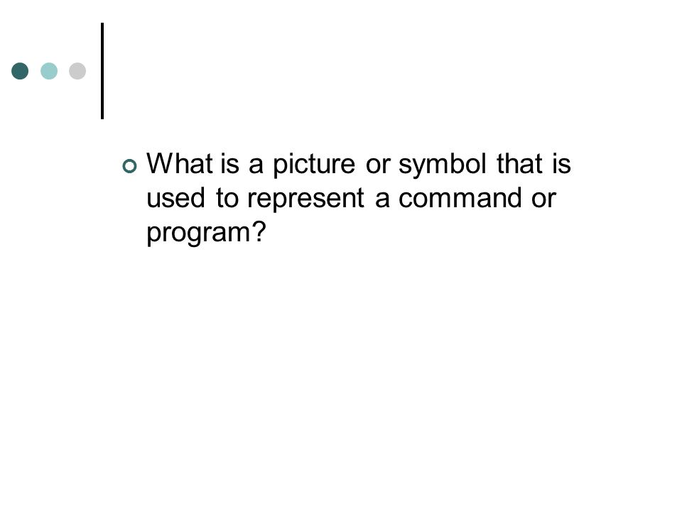 What is a picture or symbol that is used to represent a command or program?