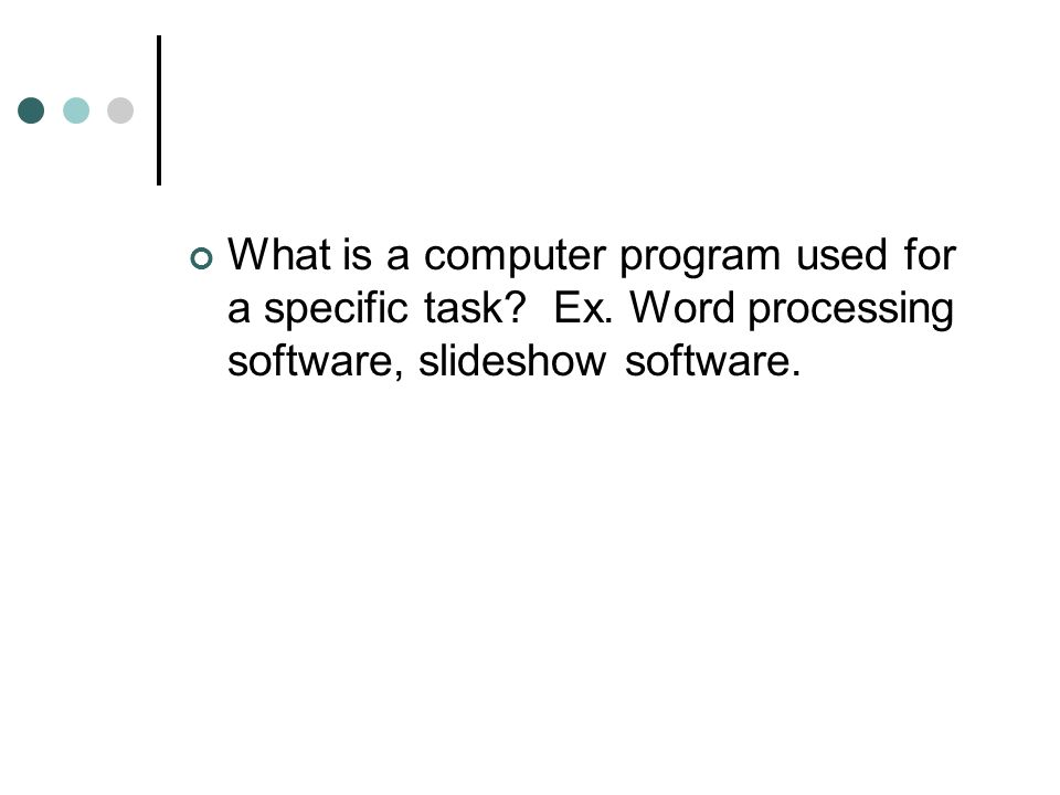 What is a computer program used for a specific task.