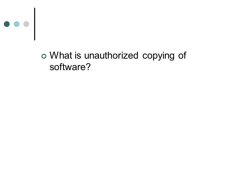What is unauthorized copying of software?
