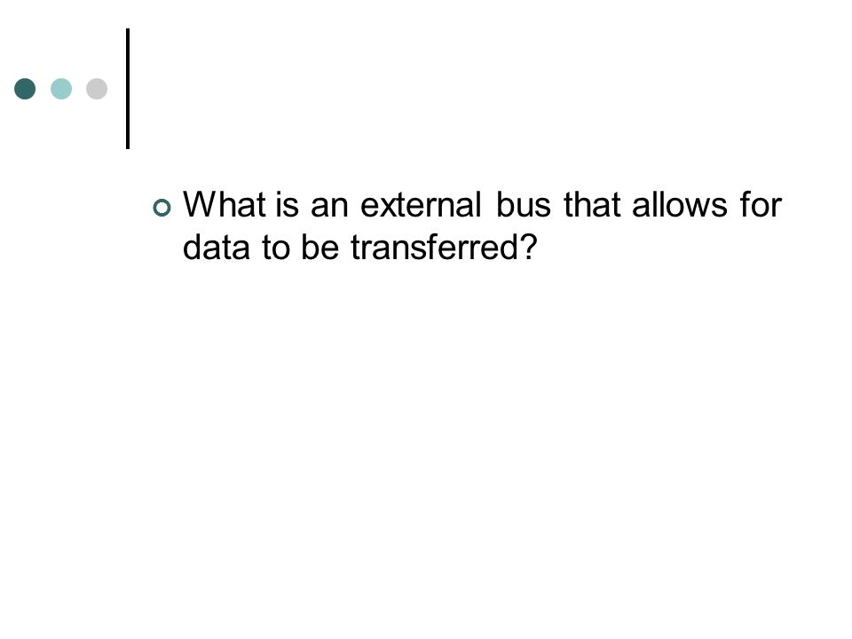 What is an external bus that allows for data to be transferred?