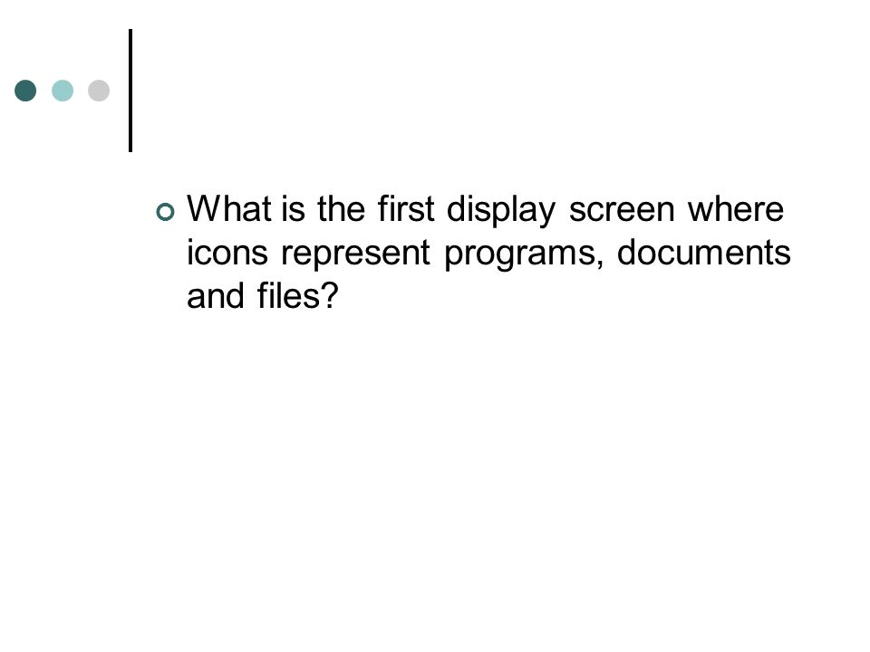 What is the first display screen where icons represent programs, documents and files?
