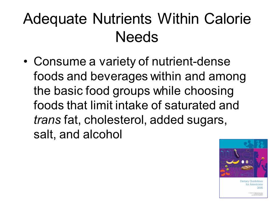 Nutrient dense foods Low nutrient dense= bad foods like sodas, chips, candy High nutrient dense= whole grains, low fat milk, yogurt, tuna.