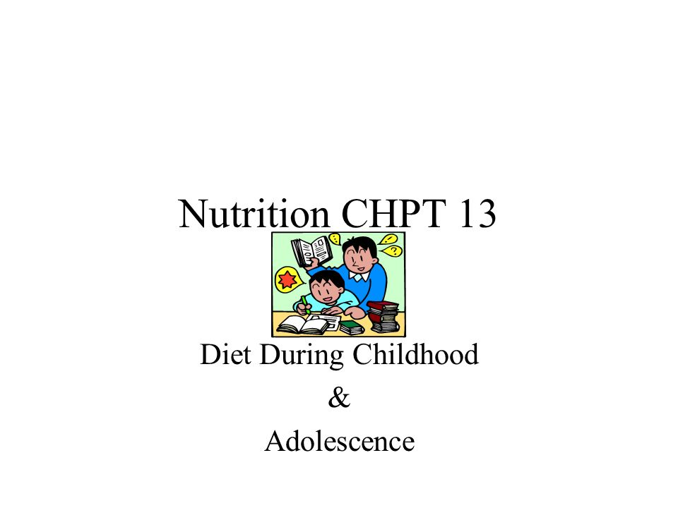 Nutrition CHPT 13 Diet During Childhood & Adolescence