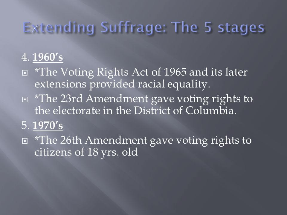 4. 1960s *The Voting Rights Act of 1965 and its later extensions provided racial equality. *The 23rd Amendment gave voting rights to the electorate in